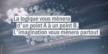 Citation - Albert Einstein - La logique vous mènera d'un point A à un point B. L'imagination vous mènera partout - Graine d'Eden