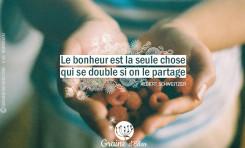 Le bonheur est la seule chose qui se double si....