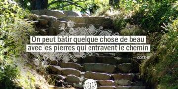 On peut bâtir quelque chose de beau avec les pierres qui entravent le chemin