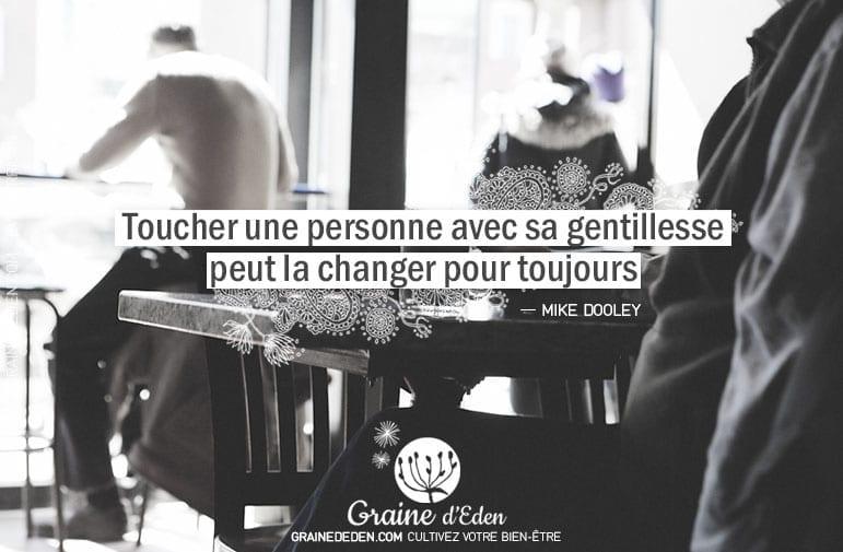 Toucher une personne avec sa gentillesse peut la changer pour toujours