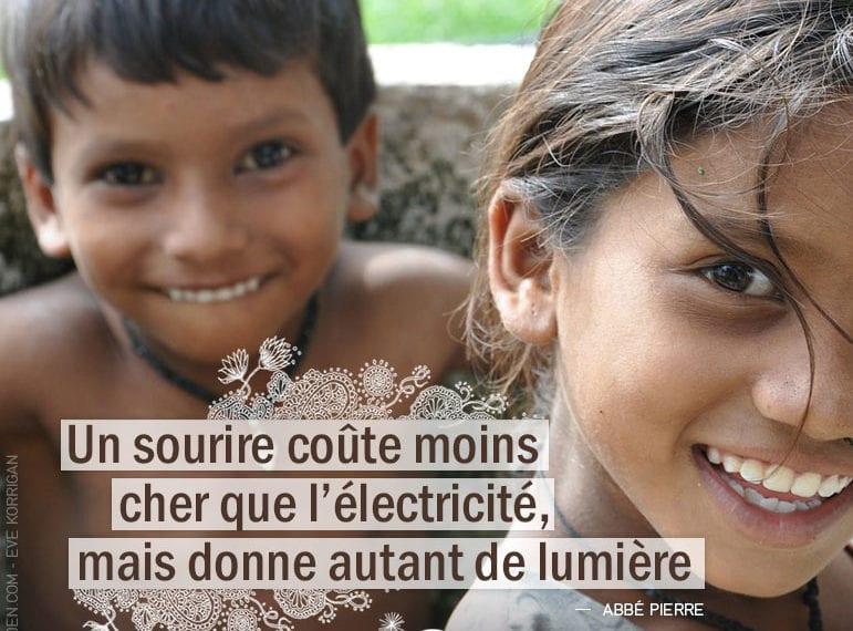 Citation - Abbé Pierre - Un sourire coûte moins cher que l'électricité, mais donne autant de lumière - Graine d'Eden