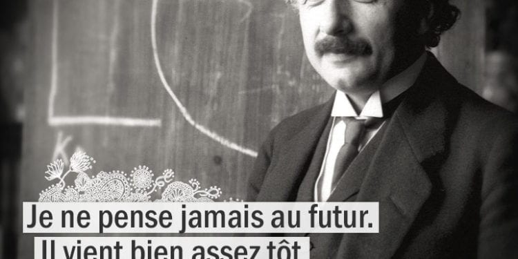 Graine d'Eden citation : Albert Einstein Je ne pense pas au futur. Il vient bien assez tôt.