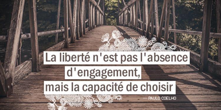 Graine d'Eden - Citation Paulo Coelho - La liberté n'est pas l'absence d'engagement, mais la capacité de choisir.