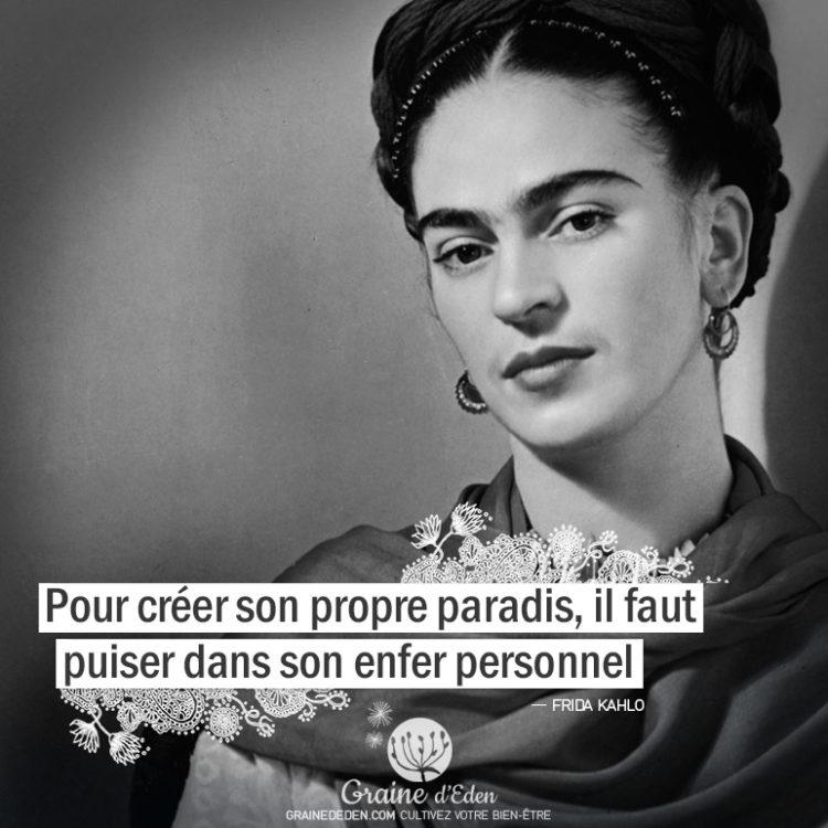 Citation Frida Kahlo - Pour créer son propre paradis, il faut puiser dans son enfer personnel. Graine d'Eden