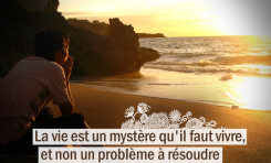 La vie est un mystère qu'il faut vivre, et non ...