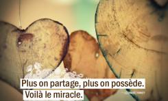 Plus on partage, plus on possède. Voilà le miracle.
