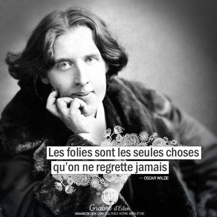 Graine d'Eden - Citation Oscar Wilde - Les folies sont les seules choses qu'on ne regrette jamais.