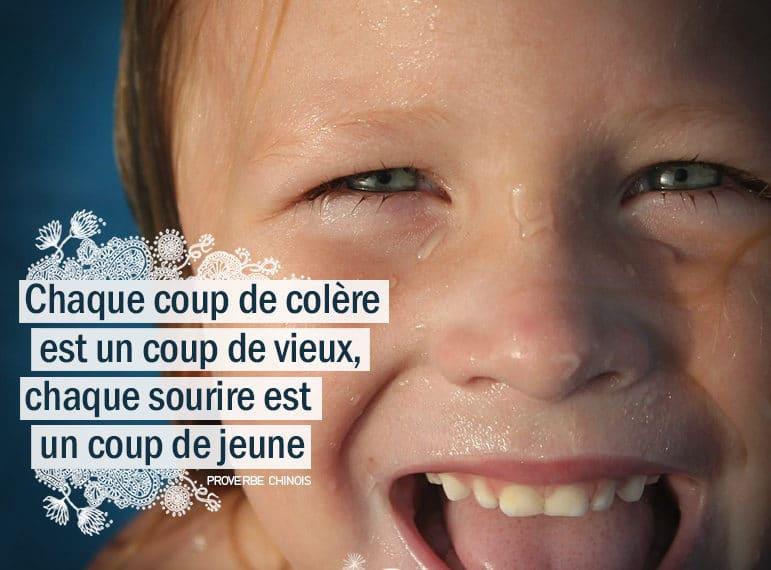 Chaque coup de colère est un coup de vieux, chaque sourire est un coup de jeune. PROVERBE CHINOIS - Graine d'Eden citation