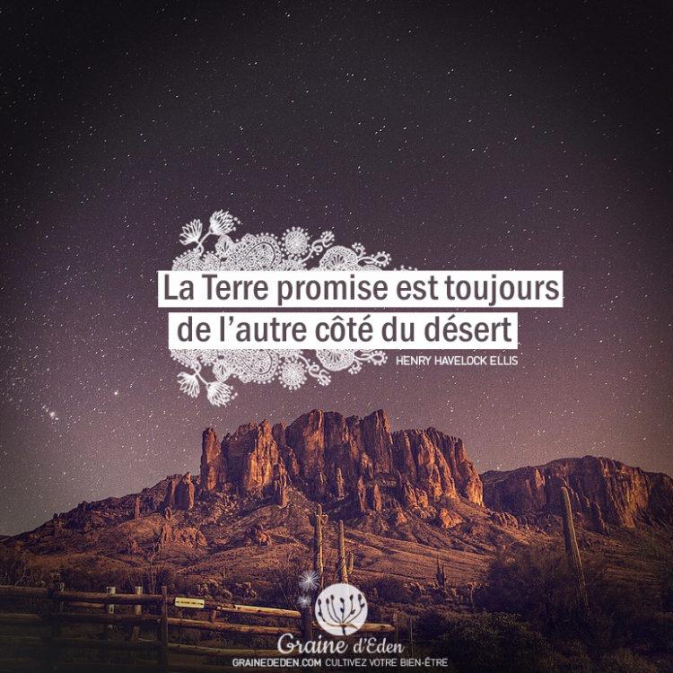 La Terre promise est toujours de l'autre côté du désert. HENRY HAVELOCK ELLIS citation. Graine d'Eden citation.