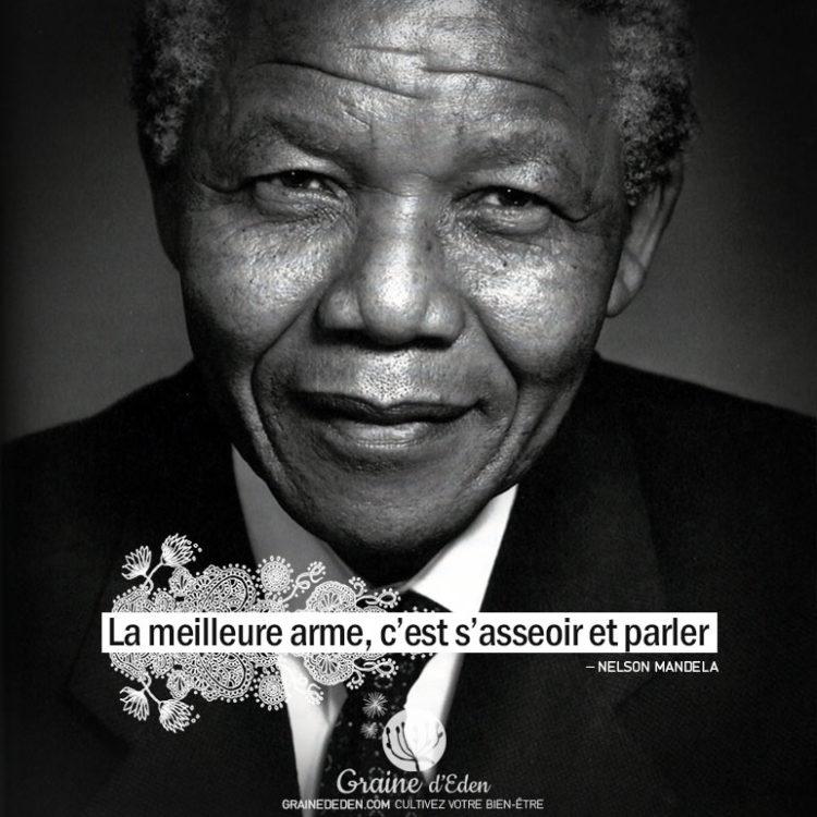 La meilleure arme, c'est s'asseoir et parler. NELSON MANDELA - Graine d'Eden citation