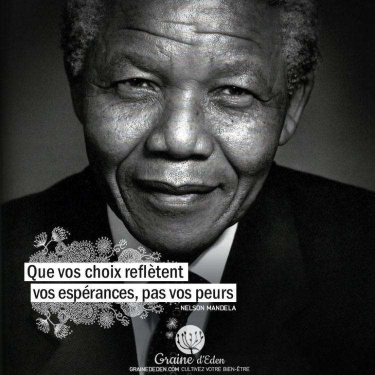 Que vos choix reflètent vos espérances, pas vos peurs. NELSON MANDELA - Graine d'Eden citation