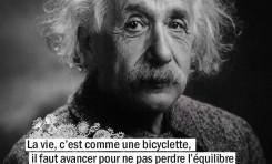 La vie, c'est comme une bicyclette, il faut avancer pour ...