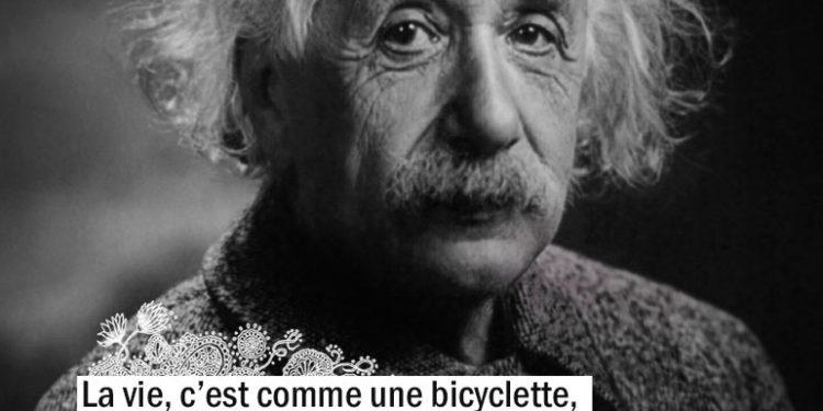 La vie, c'est comme une bicyclette, il faut avancer pour ne pas perdre l'équilibre. ALBERT EINSTEIN - Graine d'Eden Citation