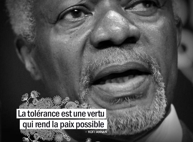 La tolérance est une vertu qui rend la paix possible. KOFI ANNAN - Graine d'Eden Citation