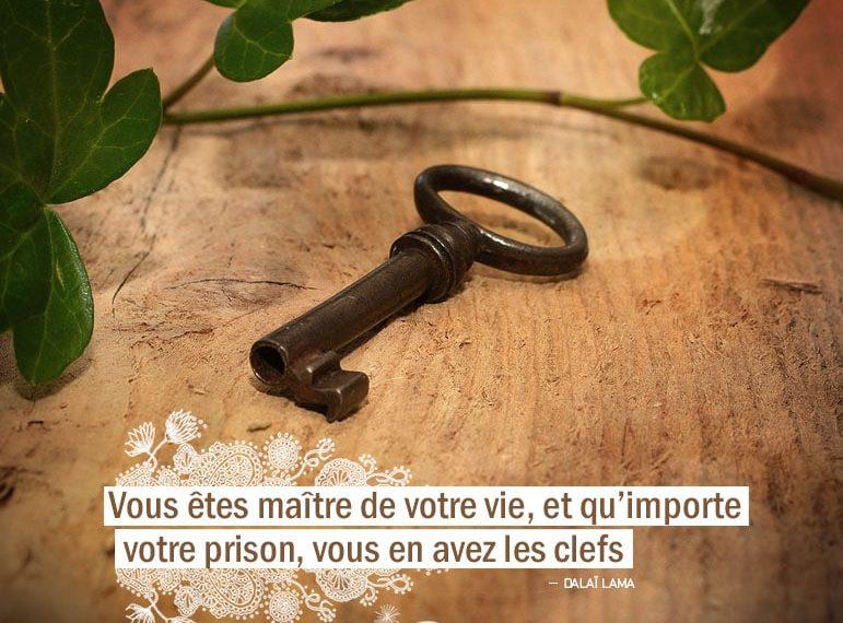 Vous êtes maître de votre vie, et qu'importe votre prison, vous en avez les clefs. DALAI LAMA - Graine d'Eden Citation