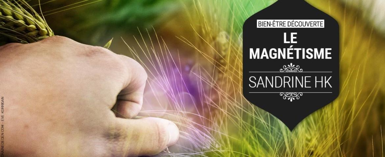 Sandrine HK – Le Magnétisme : pour qui, pour quoi et comment ?