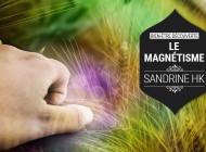 Sandrine HK - Le Magnétisme : pour qui, pour quoi et comment ?