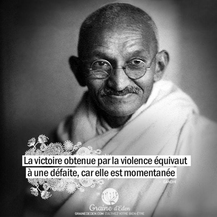 La victoire obtenue par la violence équivaut à une défaite, car elle est momentanée. GANDHI - Graine d'Eden citations