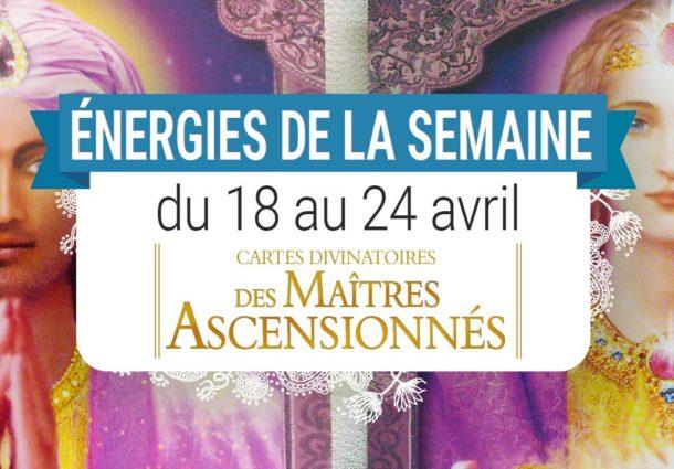18 au 24 avril - Votre énergie de la semaine