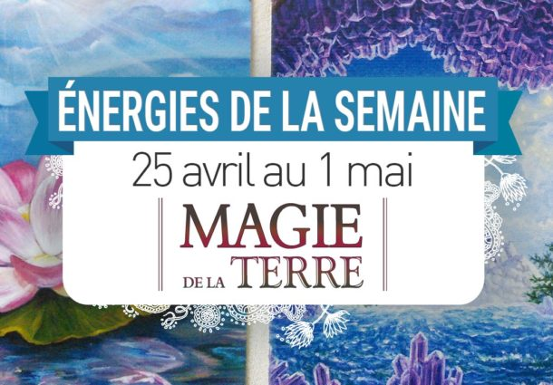 25 avril au 1 mai - Votre énergie de la semaine