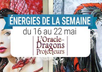 16 au 22 mai - Votre énergie de la semaine avec les cartes L'Oracle des Dragons Protecteurs de Lucy Cavendish - Quelle sera votre énergie cette semaine - Graine d'Eden tarot et oracle divinatoires