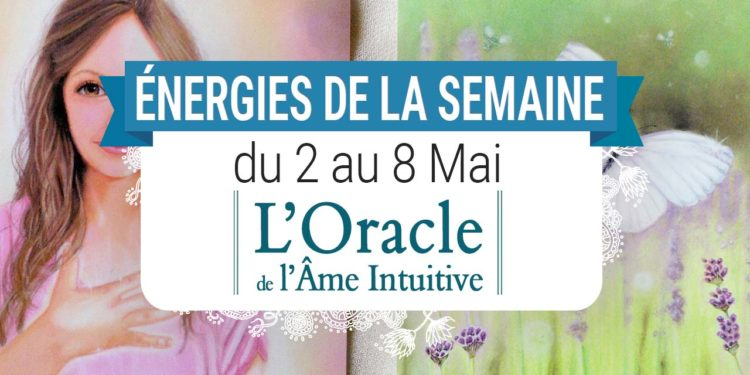 2 au 8 mai - Votre énergie de la semaine avec les cartes L'Oracle de l'âme intuitive de Lisa Williams et Marie-Chantal Martineau - Quelle sera votre énergie cette semaine - Graine d'Eden tarot et oracle divinatoires