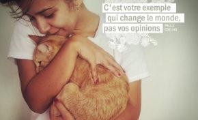 C'est votre exemple qui change le monde, pas vos opinions.