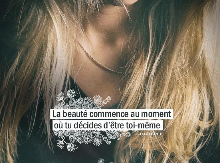 La beauté commence au moment où tu décides d'être toi-même. COCO CHANEL - Graine d'Eden Citation