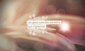 Les gens sont des miracles qui s'ignorent.