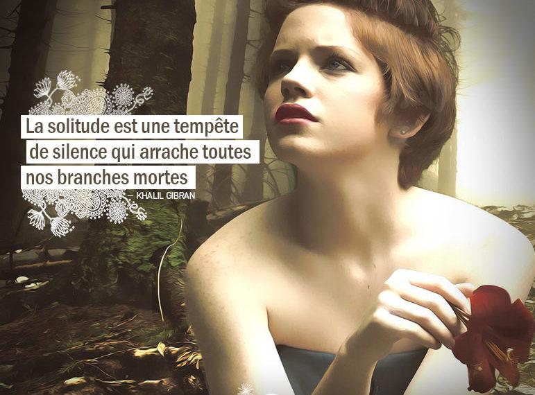 La Solitude est une tempête de silence qui arrache toutes nos branches mortes. KHALIL GIBRAN - Graine d'Eden Citation