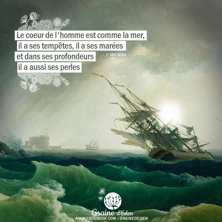 Le coeur de l'homme est comme la mer, il a ses tempêtes, il a ses marées et dans ses profondeurs…