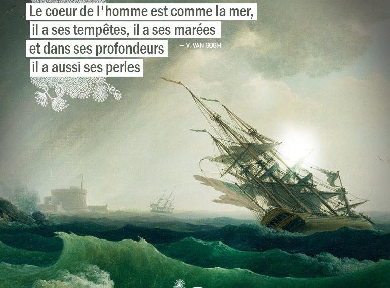 Le coeur de l'homme est comme la mer, il a ses tempêtes, il a ses marées et dans ses profondeurs, il a aussi ses perles. VAN GOGH - Graine d'Eden Citation