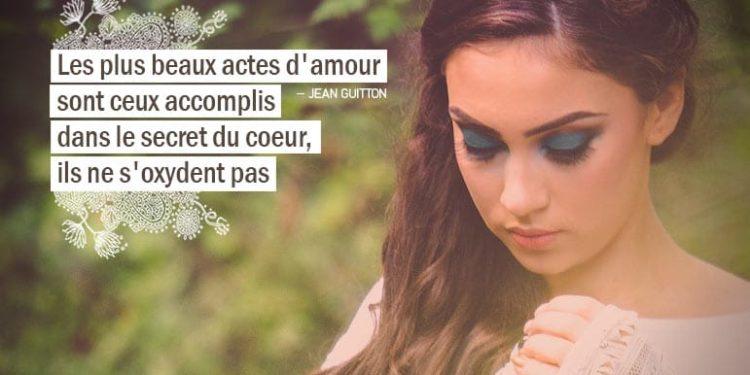 Les plus beaux actes d'amour sont ceux accomplis dans le secret du coeur, ils ne s'oxydent pas. JEAN GUITTON - Graine d'Eden Citation