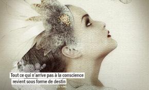 Tout ce qui n'arrive pas à la conscience revient sous forme de destin...