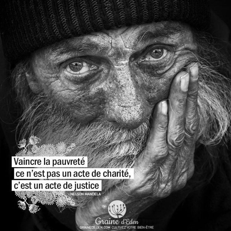 Vaincre la pauvreté ce n'est pas un acte de charité, c'est un acte de justice. NELSON MANDELA - Graine d'Eden Citation