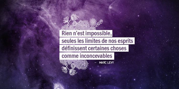 Rien n'est impossible, seules les limites de nos esprits définissent certaines choses comme inconcevables. - MARC LEVY- Graine d'Eden Citation