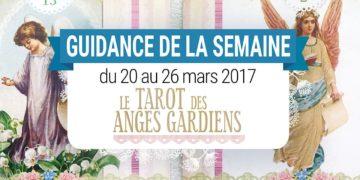 20 au 26 mars 2017 - Votre guidance de la semaine avec Le Tarot des Anges Gardiens de Doreen Virtue et Radleigh Valentine - Graine d'Eden Tarots et Oracles divinatoires - avis, review, présentations
