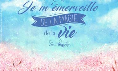 Je m'émerveille de la Magie de la Vie