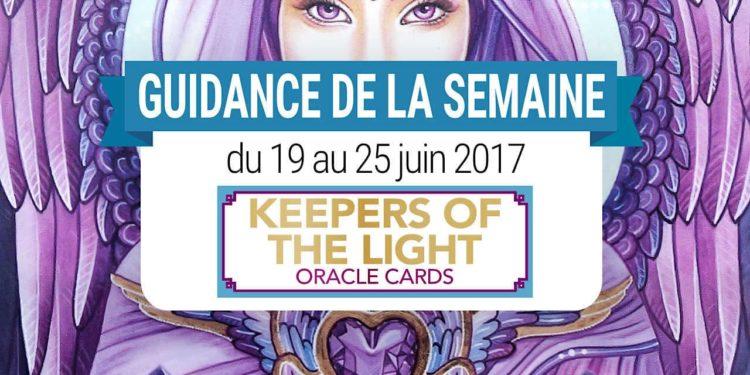 19 mai au 25 juin 2017 - Votre guidance de la semaine avec Keepers of The Light Oracle Cards de Kyle Gray et Lily Moses - Graine d'Eden Tarots et Oracles divinatoires - avis, review, présentations