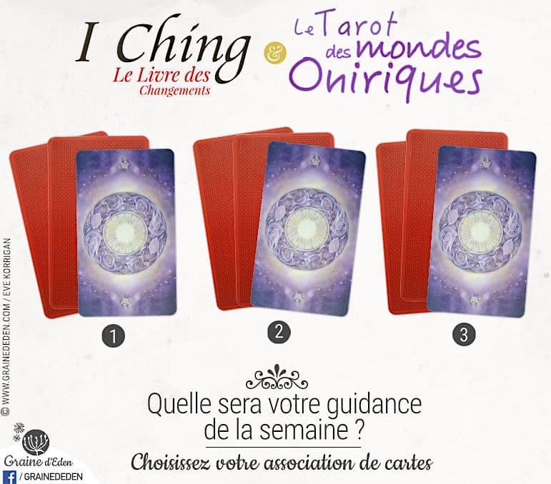 10 au 16 juillet 2017 - Votre guidance de la semaine avec Oracle I Ching de Klaus et Marlies Holitzka et Le Tarot des Mondes Oniriques de Stephanie Pui-Mun Law et Barbara Moore - Graine d'Eden Tarots et Oracles divinatoires - avis, review, présentations