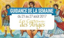 21 au 27 Août 2017 - Votre guidance de la semaine