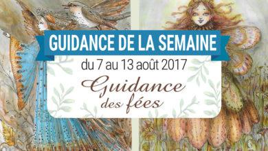 7 au 13 août 2017 - Votre guidance de la semaine