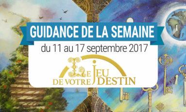 11 au 17 Septembre 2017 - Votre guidance de la semaine
